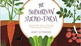 """""""The Suburban Micro-Farm: Modern Solutions for Busy People"""" by Amy Stross"""