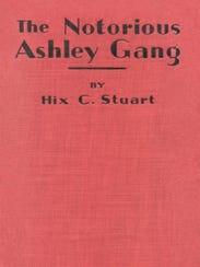 "'The Notorious Ashley Gang,"" written by Hix C. Stuart"