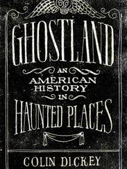 """Ghostland"" by Colin Dickey"