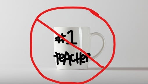 If you were thinking of getting a teacher a coffee mug ... uh ... might want to rethink that one.