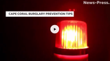 The Cape Coral Police Department shares tips to help prevent burglaries in your neighborhood.