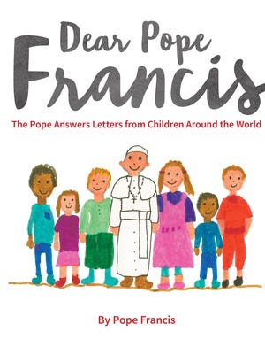 """Dear Pope Francis: The Pope Answers Letters from Children Around the World,"" by Pope Francis, will be out March 1."