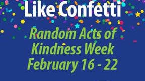 "Displaying your ""Throw Kindness Like Confetti"" pop-up floor banner and/or yard sign is one way to celebrate Random Acts of Kindness Week."