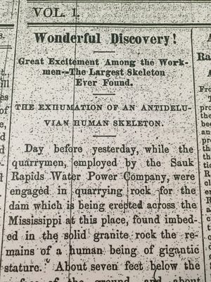 "The first story about the giant bones supposedly discovered in Sauk Rapids was titled, ""Wonderful Discovery!"" and appeared in the Dec. 18, 1868, edition of the Sauk Rapids Sentinel."