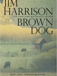 """Brown Dog"" by Jim Harrison"