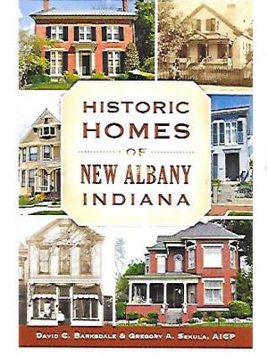 """""""Historic Homes of New Albany Indiana,"""" by David C. Barksdale and Gregory A. Sekula, ($21.99) is available from The History Press of Charleston, S. C. and at local sites."""