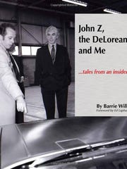 "The cover of the book, ""John Z, the DeLorean & Me... tales from an insider"" by Barrie Wills, DeLorean's longest serving employee."