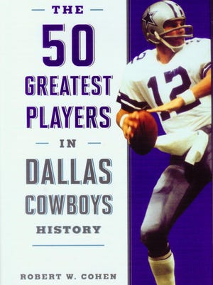 """""""The 50 Greatest Players in Dallas Cowboys History"""" by Robert W. Cohen"""