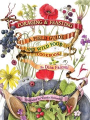 """Foraging & Feasting: Field Guide and Wild Food Cookbook,"" by Dina Falconi; illustrated by Wendy Hollender."