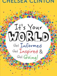 """""""It's Your World,"""" by Chelsea Clinton"""