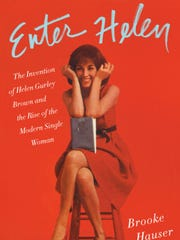 """Enter Helen: The Invention of Helen Gurley Brown and the Rise of the Modern Single Woman."""