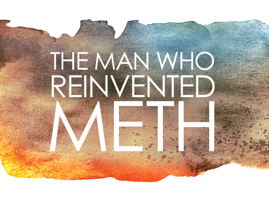 The Man Who Reinvented Meth