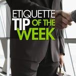 Etiquette tip of the week