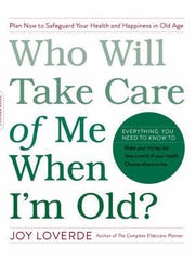 """Who Will Take Care of Me When I'm Old"" by Joy Loverde."