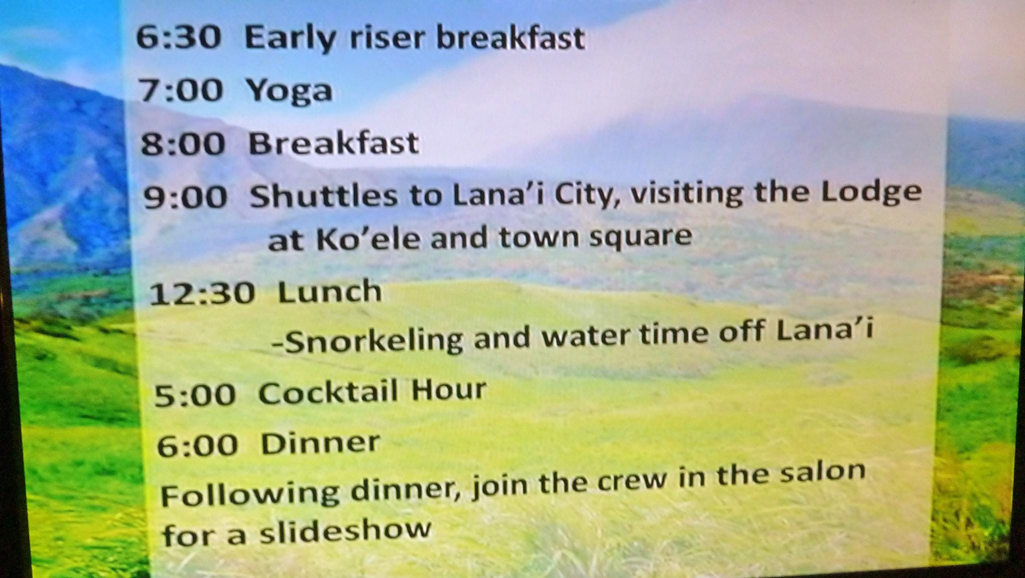 In lieu of printed programs, each day's schedule of events is broadcast on the cabin television.