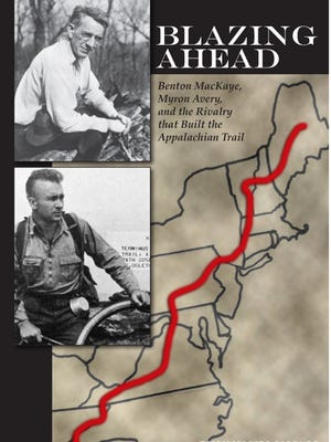 """Author Jeff Ryan will share his passion for outdoor exploration and will talk about his two books on the Appalachian Trail at 6 p.m. Wednesday, Oct. 25, at the Fond du Lac Public Library. Pictured is the cover of """"Blazing Ahead: Benton MacKaye, Myron Avery and the Rivalry that Built the Appalachian Trail."""""""