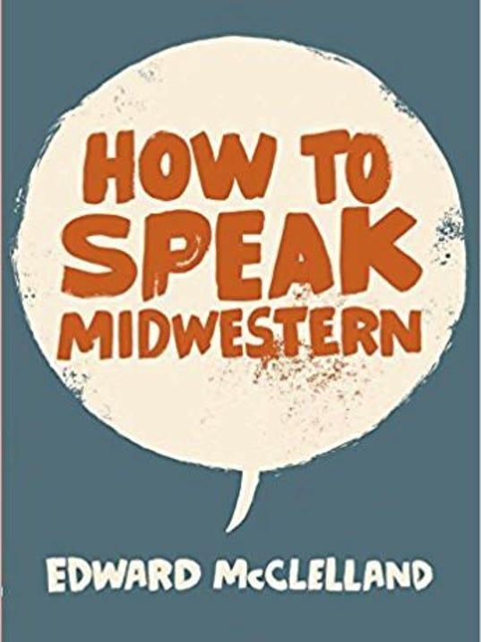 636269086804898489-AAP-AS-0418-talk-midwestern-how-to-speak-midwesternx.jpg