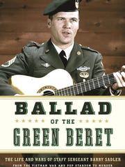 """""""Ballad of the Green Beret: The Life and Wars of Staff Sgt. Barry Sadler,"""" by Marc Leepson."""