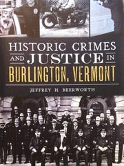 "Cover of the book ""Historic Crimes and Justice in Burlington, Vermont."""
