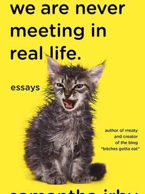 We Are Never Meeting in Real Life: Essays. By Samantha Irby. Vintage. 288 pages. $15.95.