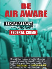 "A ""Sexual Assault on an Aircraft"" poster is part of an FBI campaign to bring awareness to a growing problem. The number of reported cases nearly doubled from 2014."