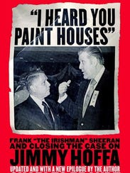 """Delaware author Charles Brandt's book """"I Heard You Paint Houses: Frank 'The Irishman' Sheeran and the Inside Story of the Mafia, the Teamsters, and the Last Ride of Jimmy Hoffa"""" was released in 2004."""