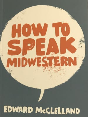 """""""How to Speak Midwestern"""" is going into a second printing after debuting on Dec. 1."""