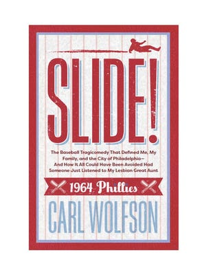 """""""Slide!"""" by Carl Wolfson is a memoir about the 1964 Phillies and their historic--and infamous--collapse."""