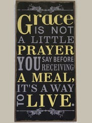 Grace is not a little prayer you say before receiving a meal. It's a way to live.