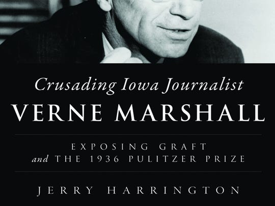 """Crusading Iowa Journalist Verne Marshall: Exposing Graft and the 1936 Pulitzer Prize"" by Jerry Harrington. The History Press.  141 pages. $22."
