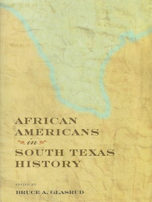 """African Americans in South Texas History"" by Bruce A. Glasrud"