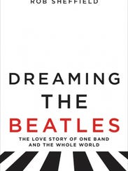 """Dreaming the Beatles: The Love Story of One Band and"
