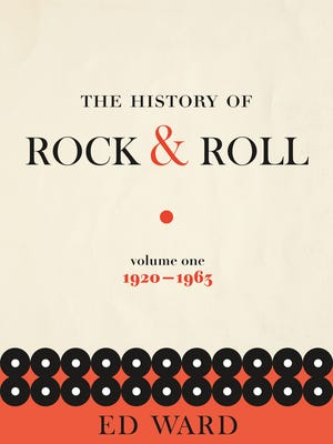 The History of Rock & Roll, Volume I: 1920-1963. By Ed Ward. Flatiron Books. 416 pages. $35.