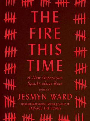 """""""The Fire This Time: A New Generation Speaks about Race"""" by Jesmyn Ward; Scribner."""