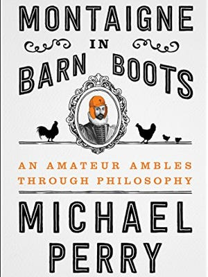 """""""Montaigne in Barn Boots: An Amateur Ambles Through Philosophy"""" by Michael Perry"""