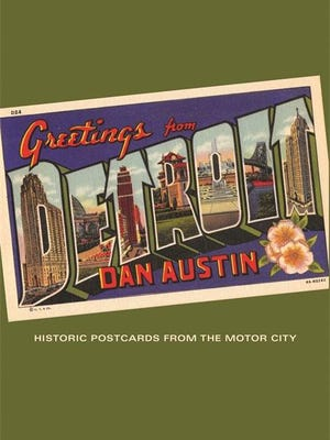 """Greetings from Detroit"" by former Detroit Free Press journalist Dan Austin (Wayne State University Press, $24.99)"