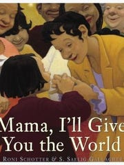 'Mama, I'll Give You the World' by Roni Schotter