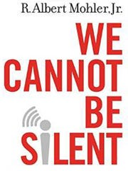"""""""We Cannot Be Silent"""" is the Rev. R. Albert Mohler"""