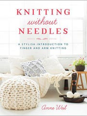 """""""Knitting Without Needles: A Stylish Introduction to Finger and Arm Knitting"""" (Potter Craft, $19.99)"""