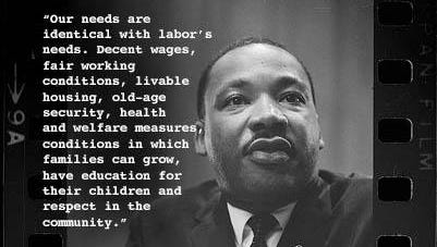 'Our needs are identical with labor's needs.' -- Martin Luther King Jr.