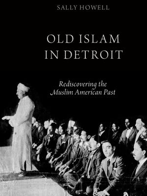 "Sally Howell's book, ""Old Islam in Detroit: Rediscovering the Muslim American Past."""