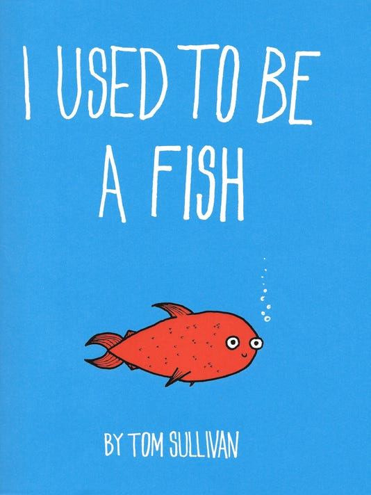 636192108124876485-I-Used-to-Be-a-Fish.jpg