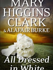 """All Dressed in White,"" an Under Suspicion novel by Mary Higgins Clark and Alafair Burke, is being released on Nov. 17 by Simon Schuster."