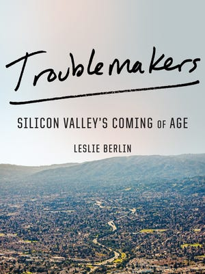 'Troublemakers: Silicon Valley's Coming of Age' by Leslie Berlin