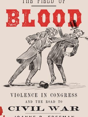 """""""The Field of Blood: Violence in Congress and the Road to Civil War,"""" by Joanne B. Freeman."""