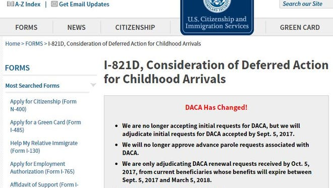 """A notice posted on the U.S. Citizenship and Immigration Services website said the agency is """"no longer accepting initial requests for DACA, but we will adjudicate initial requests… accepted by Sept. 5."""" The DHS said it would provide a limited, six-month window to consider certain requests for DACA and applications for work authorization received prior to Sept. 6, but no forms filed on or after would be considered. Go to https://www.uscis.gov/archive/consideration-deferred-action-childhood-arrivals-daca."""