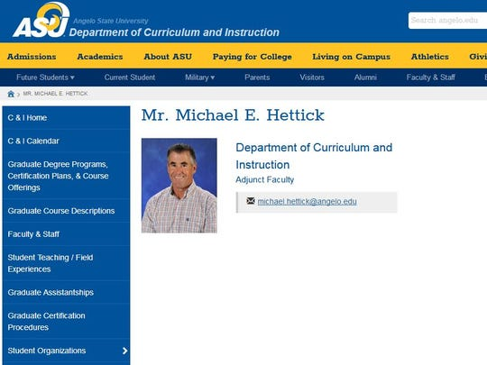 Angelo State University's website listed Michael E. Hettick as an adjunct faculty member in the Department of Curriculum and Instruction about 2:45 p.m. Friday, Jan. 12. The page was taken down minutes later, after the Standard-Times called ASU for comment on Hettick's arrest on charges of soliciting prostitution and evading arrest.