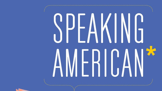 Speaking American: How Y'all, You Guys, and Youse Talk: An Illustrated Guide. By Josh Katz. Houghton Mifflin Harcourt. 224 pages. $25.
