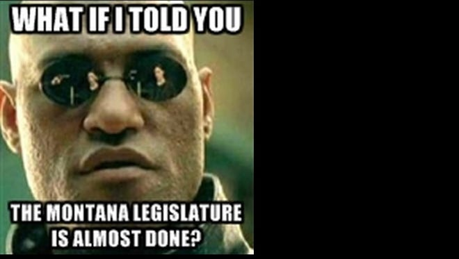 What if I told you the Montana Legislature is almost done?
