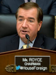 House Foreign Affairs Committee Chairman Ed Royce, R-Calif.